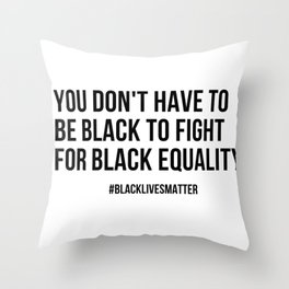 Don't need be Black to Fight - All Lives Matter Throw Pillow