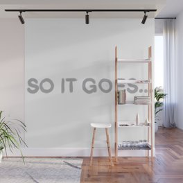 SO IT GOES... Wall Mural