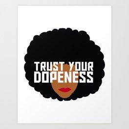 Trust Your Dopeness Art Print