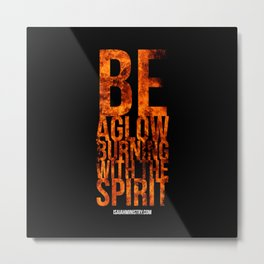 Be Aglow Burning With the Spirit Metal Print