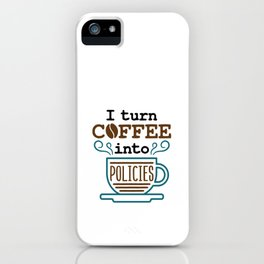 Insurance Agent I Turn Coffee Into Policies iPhone Case