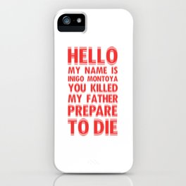 HELLO MY NAME IS INIGO MONTOYA YOU KILLED MY FATHER PREPARE TO DIE iPhone Case