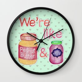 We're Like Peanut Butter & Jelly - cute food illustration Wall Clock