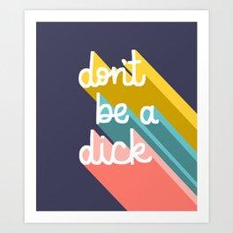 Don't be a dick Art Print