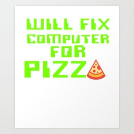 Will Fix Computer For Pizza, Computer Tech, Computer Repair Art Print