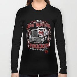 Bad Mother Trucker Long Sleeve T-shirt