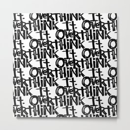over think it. Metal Print