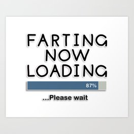 Farting Now Loading ... Please Wait Art Print