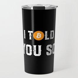 I Told You So - Funny Crypto Currency Bitcoin Travel Mug