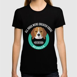 All Dogs Were Created Equal - Then God Made Beagles T-shirt