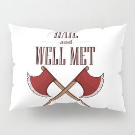 Hail and Well Met Pillow Sham