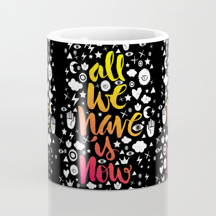 ALL WE HAVE IS NOW - brush script Coffee Mug