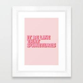 """It be like that sometimes"" Pink Framed Art Print"