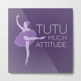 Tutu Much Attitude Metal Print