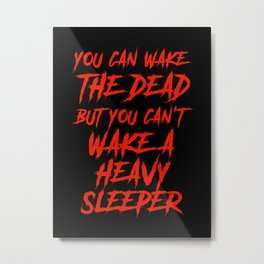 Wake The Dead But Not A Heavy Sleeper Typography Metal Print