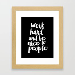 Work Hard Be Nice to People black and white monochrome typography poster design home decor wall art Framed Art Print
