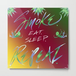 Smoke. Eat. Sleep. Repeat. Metal Print