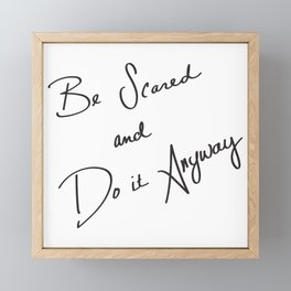 Be Scared and Do It Anyway Framed Mini Art Print