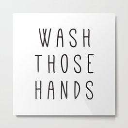 Wash Those Hands Metal Print