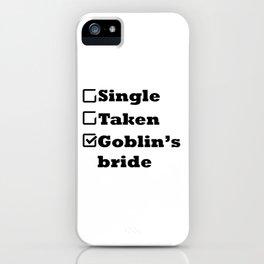 Single Taken Goblin's bride iPhone Case