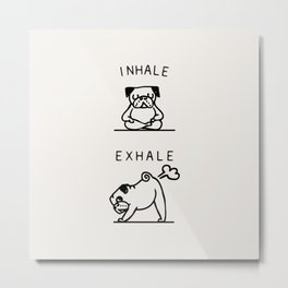 Inhale Exhale Pug Metal Print