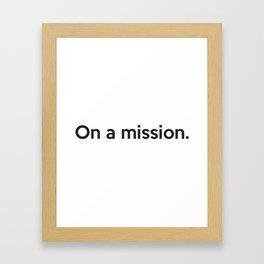 On a mission. Framed Art Print