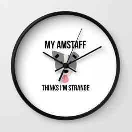 My Amstaff Thinks I'm Strange Funny Pitbull Wall Clock