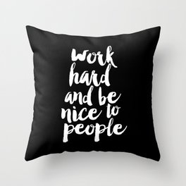 Work Hard Be Nice to People black and white monochrome typography poster design home decor wall art Throw Pillow