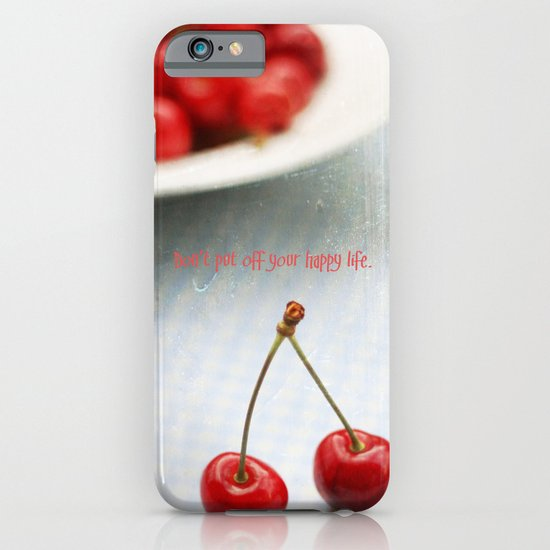 Don't Put Off Your Happy Life iPhone & iPod Case