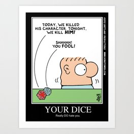 Your Dice Really DO Hate You Art Print