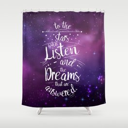 ACOMAF- To the Stars Who Listen And the Dreams that are Answered Shower Curtain