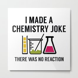 I Made A Chemistry Joke Metal Print