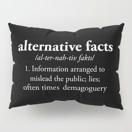 Alternative Facts Pillow Sham