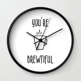 You're Brewtiful Wall Clock
