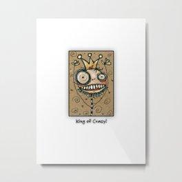 King of Crazy Metal Print