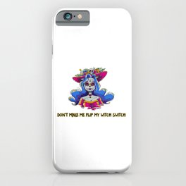Don't Make Me Flip My Witch Switch iPhone Case