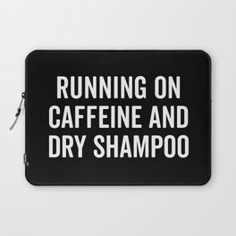 Caffeine And Dry Shampoo Funny Quote Laptop Sleeve