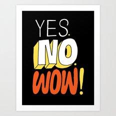 Yes. No. Wow! Art Print
