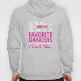 I Teach My Favorite Dancers Funny Dance Teacher T-shirt Hoody