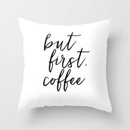BUT FIRST COFFEE, Coffee Sign,Quote Posters,Quote Prints,Coffee Kitchen Decor,Kitchen Sign,Inspirati Throw Pillow