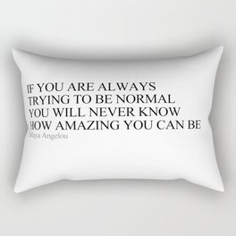 If you are always trying to be normal Rectangular Pillow