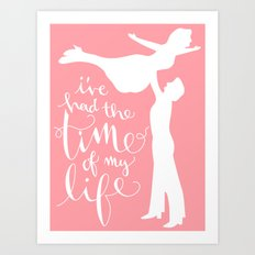Time of My Life Art Print