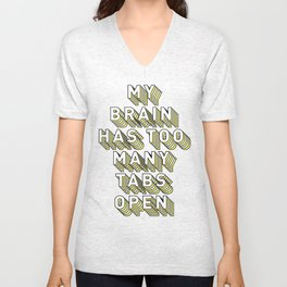 My Brain Has Too Many Tabs Open - Typography Design Unisex V-Neck