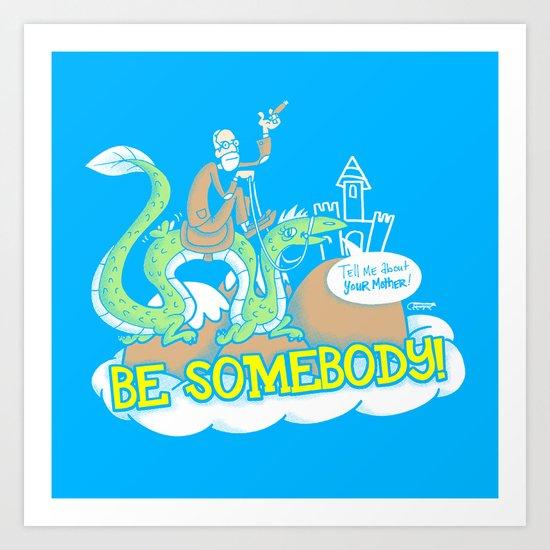 Be Somebody! Art Print