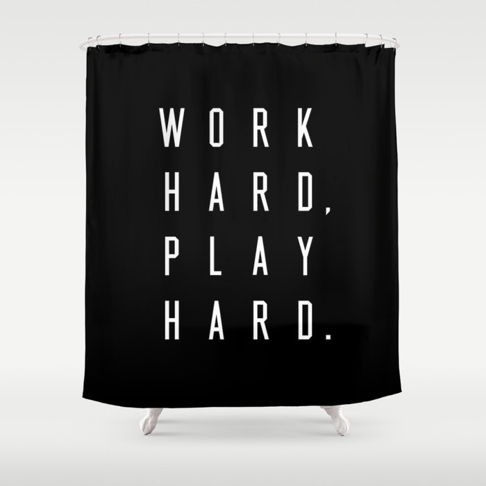 Work Hard Play Black Shower Curtain