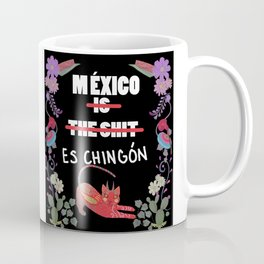 Mexico is the shit Mexico es chingon Coffee Mug