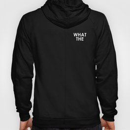 WHAT THE Hoody