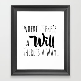 Where there's a will there's a way. Framed Art Print