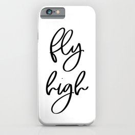Fly High | Motivational Inspirational Typography iPhone Case