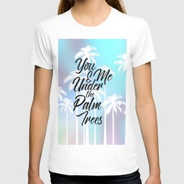 Palm Trees Cute Romantic Quote Typography T-shirt